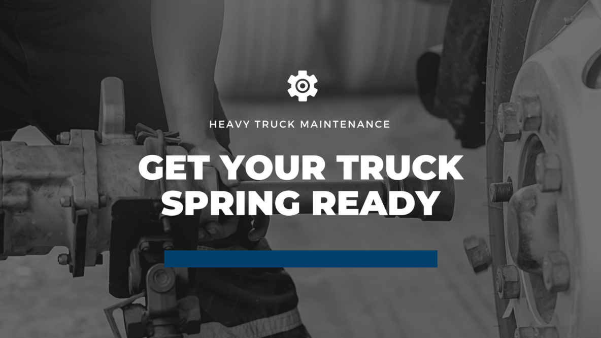 heavy truck maintenance for spring time