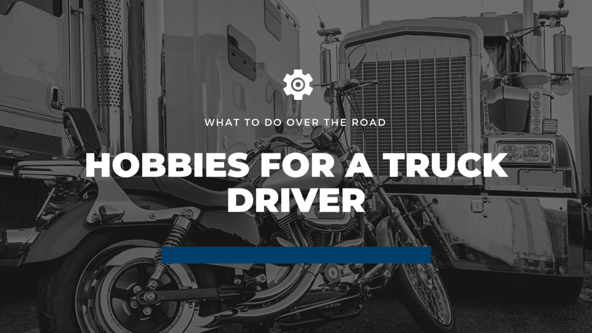 hobbies for truck drivers